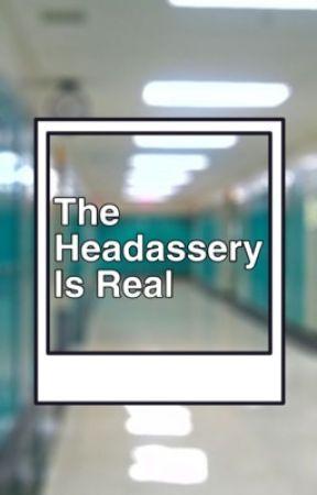 The Headassery Is Real by G4LOREK4Y