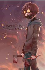 Twitchy (Ticci Toby x Reader) by CinnamonRollBoi