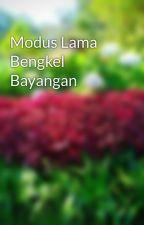 Modus Lama Bengkel Bayangan by Soli_chin