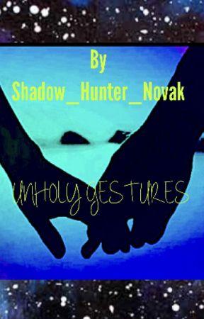 Unholy Gestures by ShadowhunterNovak