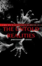 The Untold Realities. by jimeh_khadijah