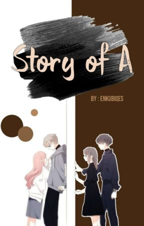 Story Of A [Revisi] by easypenawrite12