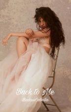 Back to Me (Camila/You) by BadassCabello
