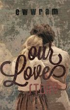 Our Love Story by ewwram