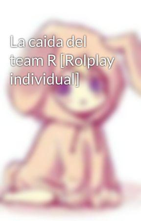 La caida del team R [Rolplay individual] by Yato-Genesis