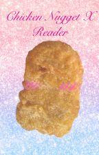 Chicken Nugget X Reader by NuggetEatWifeBeat