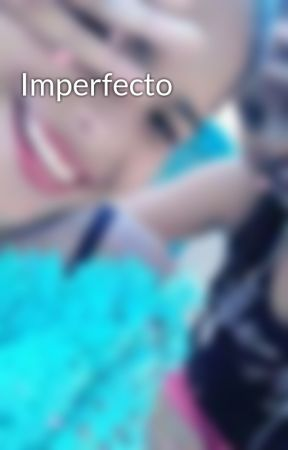 Imperfecto by lady_rojasAR