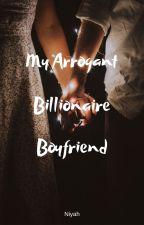 My Arrogant Billionaire Boyfriend ✔ by nerdyniyah