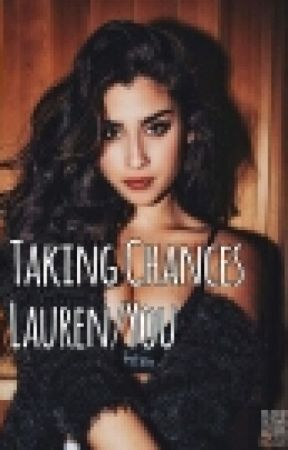 Taking Chances (Lauren/You) by CamilaIsABabe