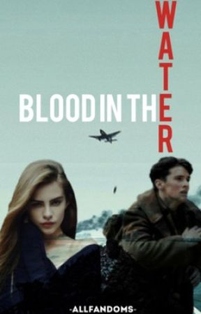 Blood in the Water~Dunkirk|Book One| by -AllFandoms-