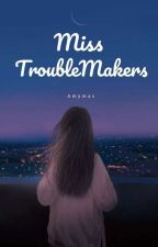 Miss TroubleMakers by lrxqismxzz