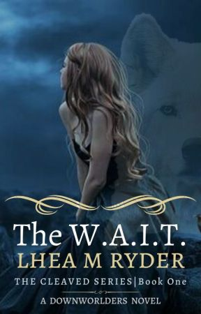 The W.A.I.T.| The Cleaved Series ||Book One by LheaRyder