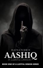 AASHIQ: A Lustful Demon✔️ by Haaaaafsat_