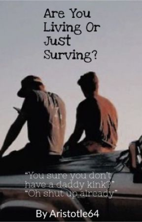 Are you Living or just surviving? by Aristotle64