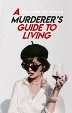 A MURDERER'S GUIDE TO LIVING by ruination-