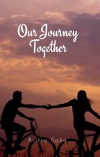 Our Journey Together by Thewriter-san