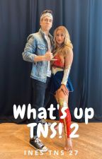What's Up TNS! 2 by InesTNS27