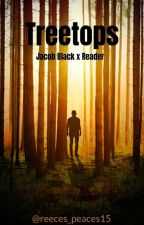 Treetops - Jacob Black x reader by reeces_peaces15