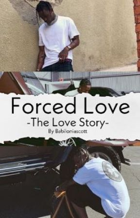 Forced Love - The Love Story  by Babiloniascott