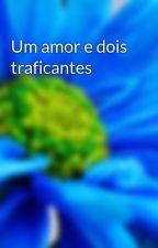 Um amor e dois traficantes by JanainaBrito334