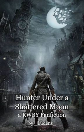 Hunter Under a Shattered Moon (Bloodborne Male Reader x RWBY) by _Ludens_