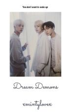 Dream Demons | completed | by xmintylovex