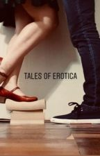 Tales of Erotica  by xxxBrownOrbsxxx
