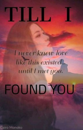 Till I Found You (UNDER MAJOR EDITING) by SILENT_RXSE