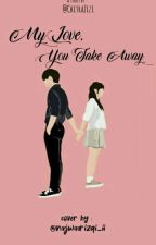 Love Take Away (On Going) by ChitRaZizi