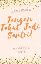 JANGAN TAKUT JADI SANTRI by fanicassiopeia