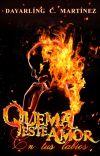 QUEMA ESTE AMOR EN TUS LABIOS (COMPLETA ✓ ) cover