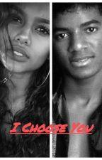 I Choose You (MJ FanFiction) by MsPandaBear_MJ