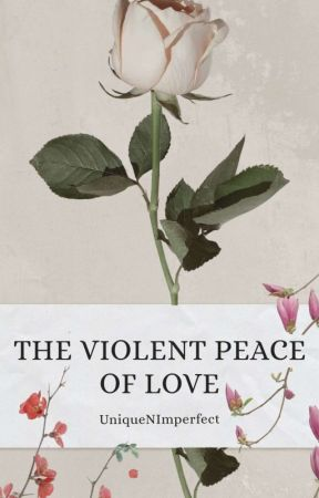 THE VIOLENT PEACE OF LOVE by UniqueNImperfect