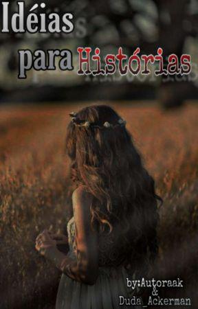 Ideias para Histórias by AutoraaK