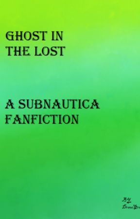 Ghost in The Lost(A Subnautica Fanfiction) (Discontinued) by DracoGrania