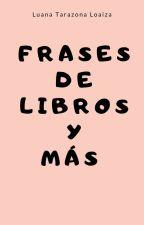 Frases de libros y más by LuanaTarazonaLoaiza