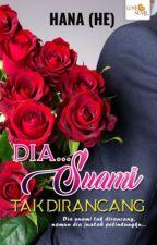 Dia...Suami Tak Dirancang - Hana (HE) by LoveNovelPublishing