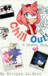 Chill Out! [ SonAmy Story ] cover