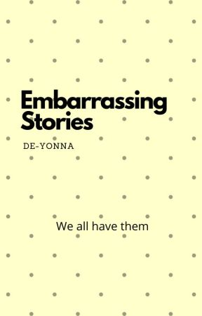 Embarrassing Stories by De-yonna
