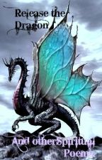 Release the Dragon - And other Spiritual Poems by SorrallMiller