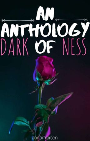 An Anthology of Darkness  by annamlarsen