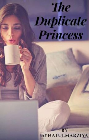 The Duplicate Princess by aynatulmarziya