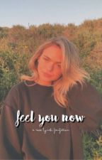 FEEL YOU NOW ✰ ROSS LYNCH [COMPLETED] by EPHERMALS
