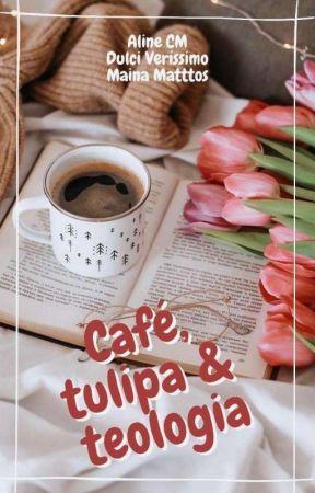 Café, Tulipa e Teologia by alinemoretho