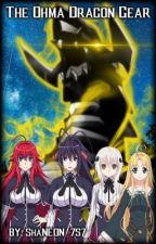 The Ohma Dragon Gear: Highschool DXD x OP Male Reader by ShaNEON_757