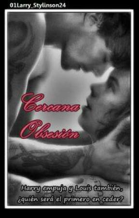 Cercana Obsesión (Larry Stylinson) by 01Larry_Stylinson24