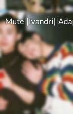 Mute||Ivandri||Adaptada by altaboluda
