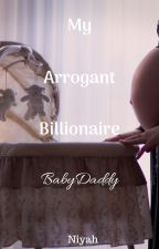 My Arrogant Billionaire BabyDaddy ✔ by AstroNugget26