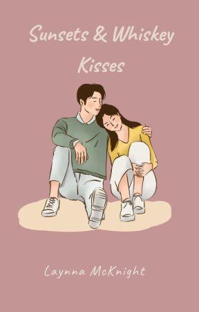 Sunsets & Whiskey Kisses by LaynnaMcKnight