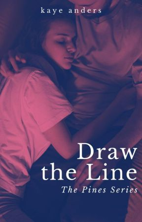 Draw the Line: The Pines Series - Book 3  ✔️ by KayeAnders